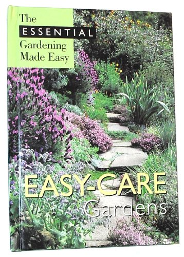 Easy-Care Gardens (Essential Gardening Made Easy): IMP Editors