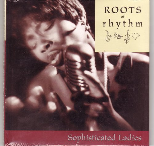 Roots of Rhythm: Sophisticated Ladies (Roots of Rhythm Series) (1892207842) by Etta James; Big Maybelle; Ella Fitzgerald; Sarah Vaughan; Aretha Franklin; Mary Wells; The Staple Singers; Gladys Knight & The Pips; Mahalia...