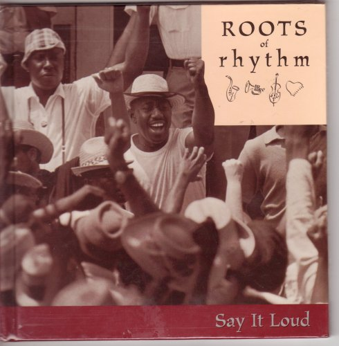 Roots of Rhythm: Say It Loud (Roots of Rhythm Series) (189220794X) by James Brown; Isley Brothers; The O'Jays; Sly & The Family Stone; Wind & Fire Earth; Diana Ross & The Supremes; Billie Holiday; Mahalia jackson;...