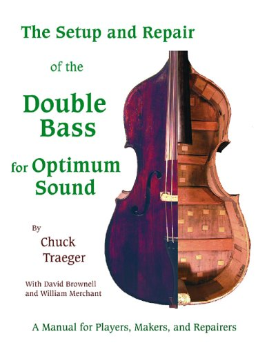 9781892210067: Setup And Repair of the Double Bass for Optimum Sound: A Manual for Players, Makers, And Repairers