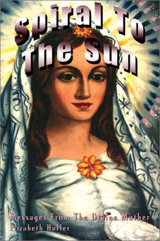 9781892264060: Spiral to the Sun: Messages from The Devine Mother