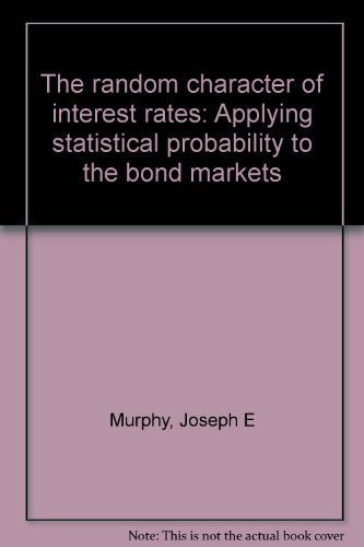 The random character of interest rates: Applying statistical probability to the bond markets: ...