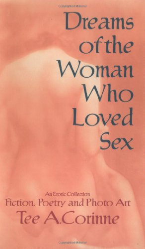 9781892281012: Dreams of the Woman Who Loved Sex: An Erotic Collection of Prose, Poetry and Photo Art