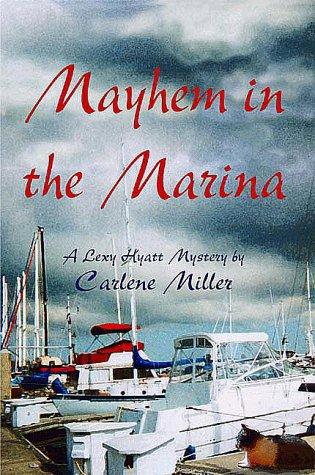 Mayhem at the Marina: The Second Lexy Hyatt Mystery (Lexy Hyatt Mysteries): Carlene Miller