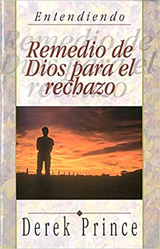 Remedio de Dios Para el Rechazo = God's Remedy for Rejection (Entendiendo) (Spanish Edition) (1892283182) by Prince, Derek