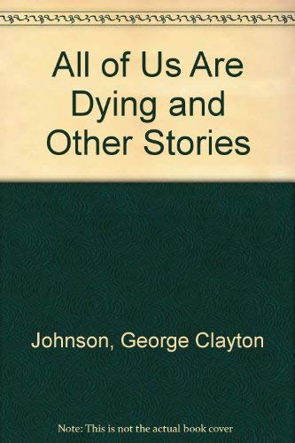 All of Us Are Dying and Other Stories: Johnson, George Clayton.
