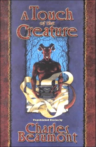 A Touch of the Creature: Unpublished Stories: Beaumont, Charles; Matheson, Richard