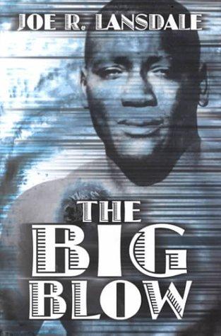 The Big Blow: Lansdale, Joe R.