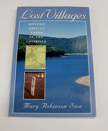 Lost villages: Historic driving tours in the Catskills: Sive, Mary Robinson