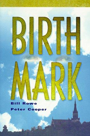Birth Mark: Rowe, Bill; Rowe, William N.; Cooper, Peter