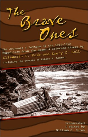 The Brave Ones: The Journals of the: Kolb, Ellsworth L.;