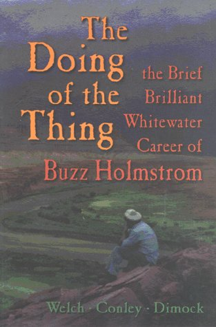 9781892327468: The Doing of the Thing: The Brief Brilliant Whitewater Career of Buzz Holmstrom
