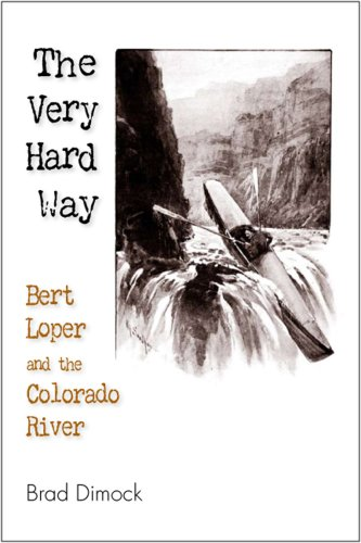 9781892327697: The Very Hard Way: Bert Loper and the Colorado River