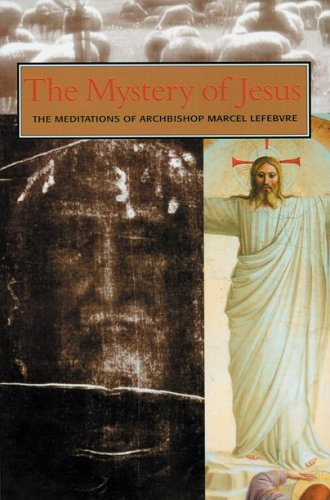 The Mystery of Our Lord Jesus Christ: Archbishop Marcel Lefebvre