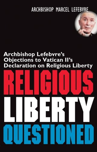 Religious Liberty Questioned: Archbishop Marcel Lefebvre