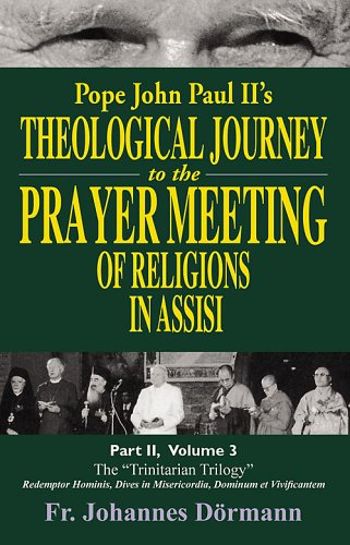 Pope John Paul II's Theological Journey to the Prayer Meeting of Religions in Assisi, Part II,...
