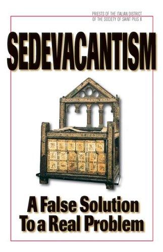 9781892331212: Sedevacantism: A False Solution to a Real Problem