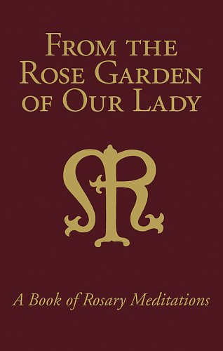 From the Rose Garden of Our Lady: A Book of Rosary Meditations: William Schaeffler