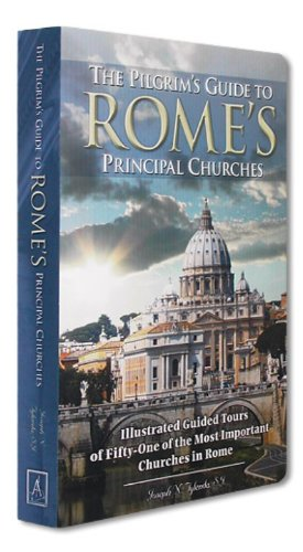 9781892331786: The Pilgrim's Guide to Rome's Principal Churches: Illustrated Guided Tours of Fifty-one of the Most Important Churches of Rome