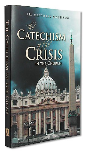 Catechism of the Crisis in the Church: Fr. Matthias Gaudron