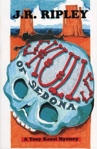 Skulls of Sedona: Ripley, J. R.