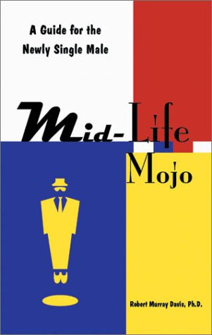 9781892343178: Mid Life Mojo: A Guide for the Newly Single Male