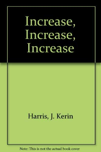 Increase, Increase, Increase: J. Kerin Harris