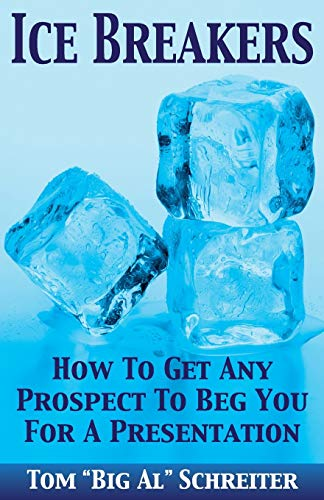 9781892366160: Ice Breakers! How To Get Any Prospect To Beg You For A Presentation
