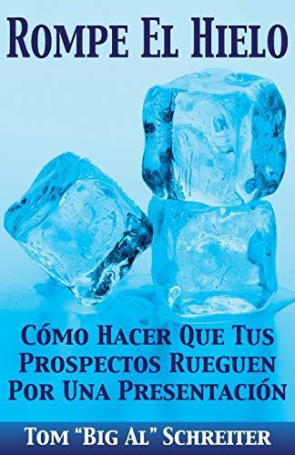 9781892366436: Rompe El Hielo: Cómo Hacer Que Tus Prospectos Rueguen Por una Presentación (Spanish Edition)