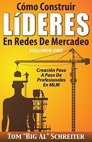 9781892366498: Cómo Construir LíDERES En Redes De Mercadeo Volumen Uno: Creación Paso A Paso De Profesionales En MLM (Spanish Edition)
