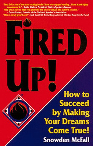 Fired Up!: How to Succeed by Making Your Dreams Come True!: McFall, Snowden