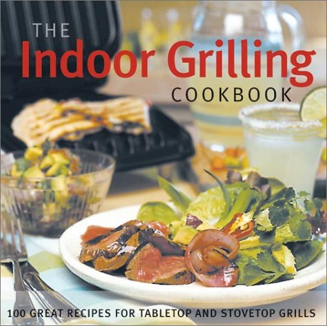 9781892374530: The Indoor Grilling Cookbook: 100 Great Recipes for Electric and Stovetop Grills