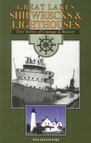 Great Lakes Shipwrecks & Lighthouses : True Stories of Courage and Bravery {FIRST EDITION}: ...