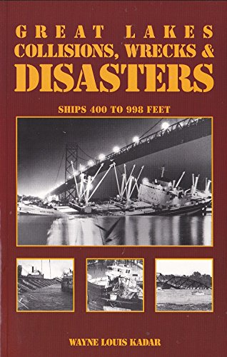9781892384478: Great Lakes Collisions, Wrecks & Disasters: Ships 400 to 998 Feet