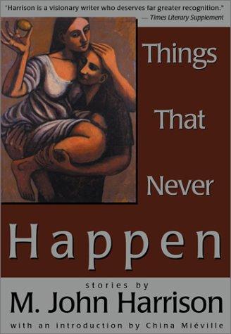 Things That Never Happen: M. John Harrison