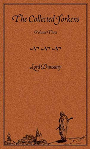 THE COLLECTED JORKENS: VOLUME ONE, VOLUME TWO AND VOLUME THREE: Lord Dunsany, .