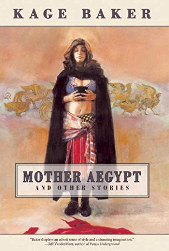 Mother Aegypt and Other Stories (1892389754) by Kage Baker