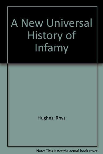 A New Universal History of Infamy - Advance Review Copy: Hughes, Rhys