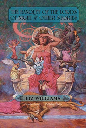 THE BANQUET OF THE LORDS OF NIGHT & OTHER STORIES: Williams, Liz.