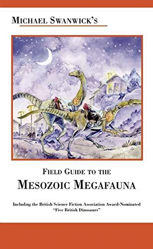 Michael Swanwick's Field Guide to Mesozoic Megafauna (9781892391131) by Michael Swanwick
