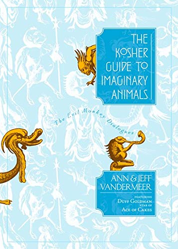 THE KOSHER GUIDE TO IMAGINARY ANIMALS: THE EVIL MONKEY DIALOGUES: VanderMeer, Ann, and Jeff ...