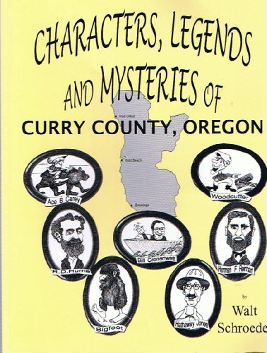 Characters, Legends and Mysteries of Curry County, Oregon: Schroeder, Walt