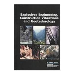 Explosives Engineering, Construction Vibrations and Geotechnology: Lewis L. Oriard