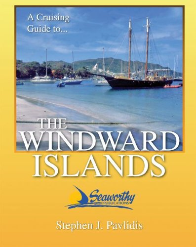 A Cruising Guide To The Windward Islands: Martinique, St. Lucia, St. Vincent & The Grenadines, ...