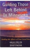 9781892407658: Guiding Those Left Behind in Minnesota: Legal and Prctical Thigs You Need to do to Settle an Estate in Minnesota and How to Arrange Your Own Affairs To Avoid Unnecessary Costs to your Family