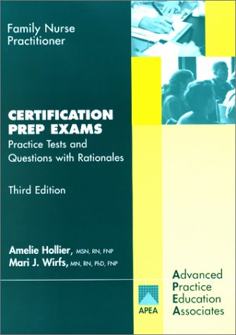 Family Nurse Practitioner: Certification Prep Exams: Education, Advanced Practice;