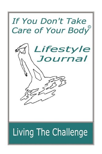 9781892426079: If You Don't Take Care of Your Body Lifestyle Journal