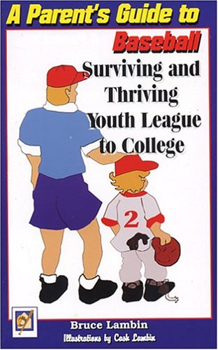 9781892434166: A Parents' Guide to Baseball: Surviving and Thriving Youth League to College