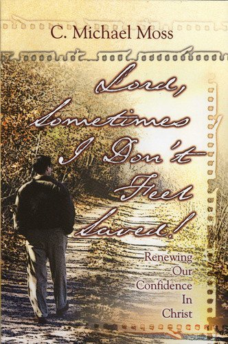 9781892435200: Lord, Sometimes I Don't Feel Saved: Renewing Our Confidence in Christ