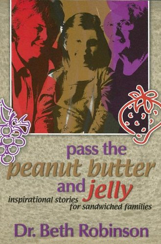 9781892435484: Pass the Peanut Butter and Jelly: Inspirational Stories for Sandwiched Families